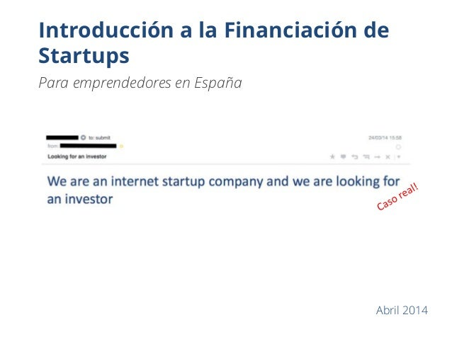 Introducción a la Financiación de Startups Para emprendedores en España Abril 2014