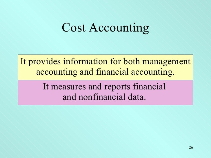 financial cost accounting Cost accounting, 14e (horngren/datar/rajan) chapter 1 the accountant's role in the organization cost accounting provides information for financial accounting as well as for management describe management accounting and financial accounting.