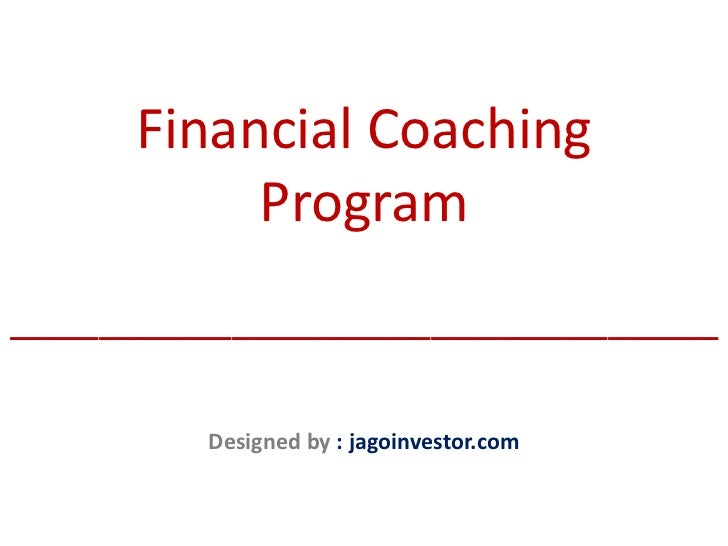 Financial Coaching          Program________________________________        Designed by : jagoinvestor.com