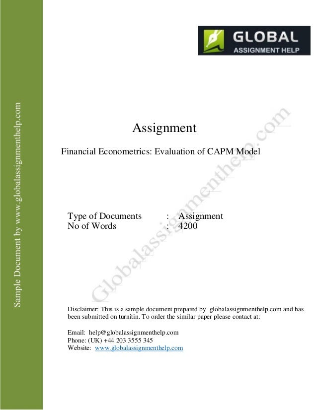 Assignment Financial Econometrics: Evaluation of CAPM Model Type of Documents No of Words : Assignment : 4200 Disclaimer: ...