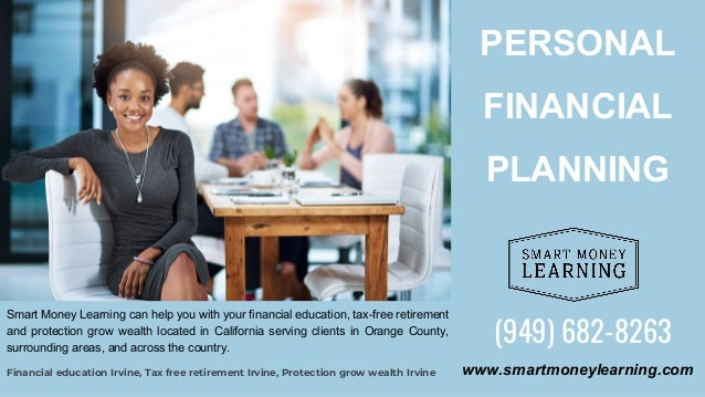 PERSONAL FINANCIAL PLANNING Financial education Irvine, Tax free retirement Irvine, Protection grow wealth Irvine (949) 68...