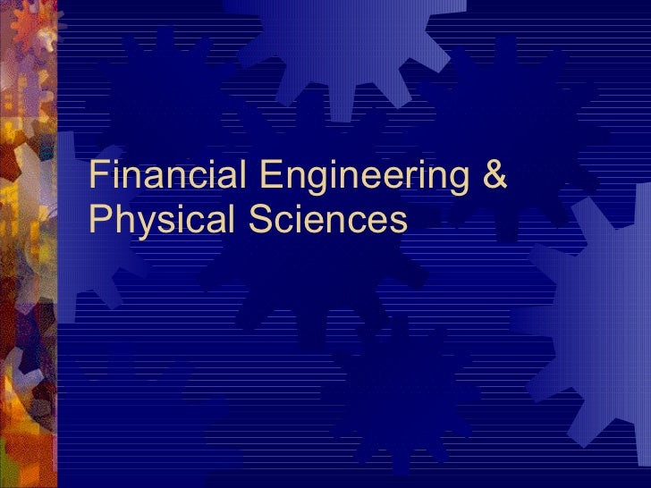 Financial Engineering & Physical Sciences