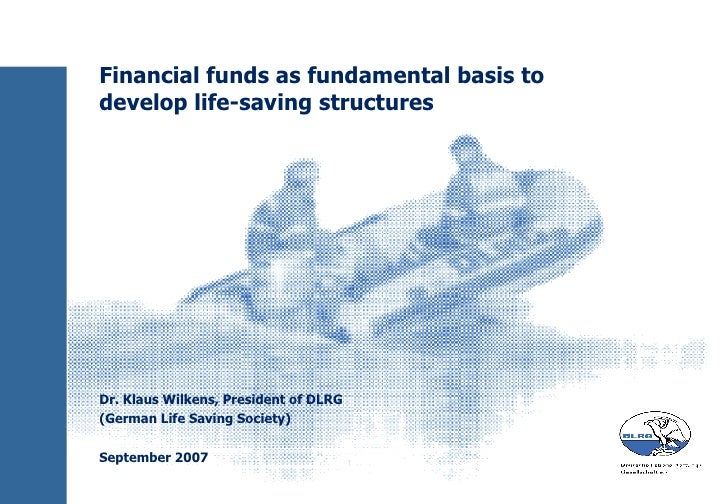 Financial funds as fundamental basis to develop life-saving structures Dr. Klaus Wilkens, President of DLRG (German Life S...