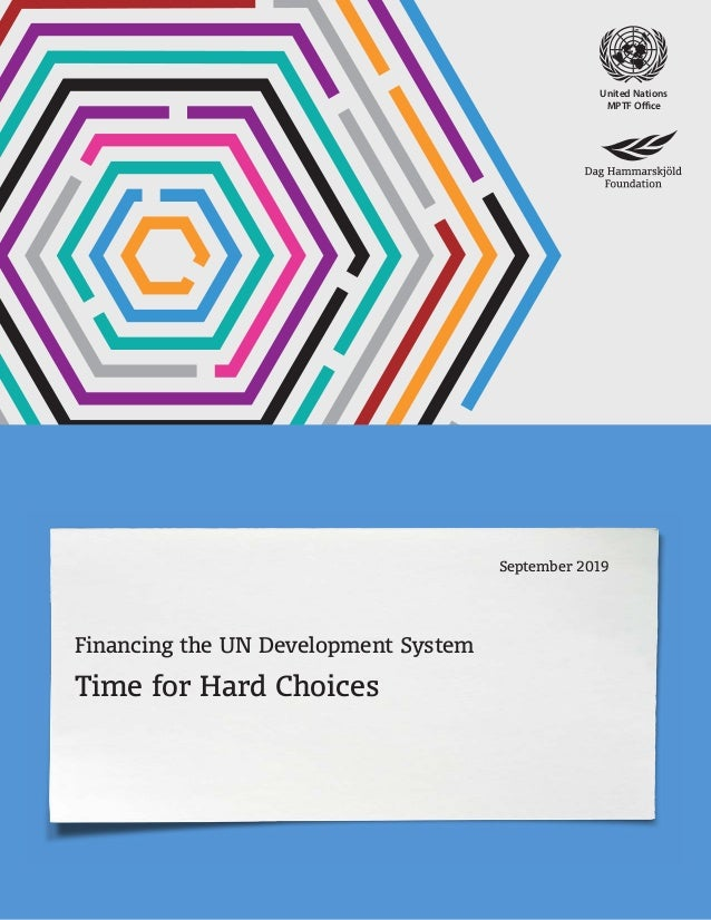 Financing the UN Development System Time for Hard Choices September 2019 United Nations MPTF Office