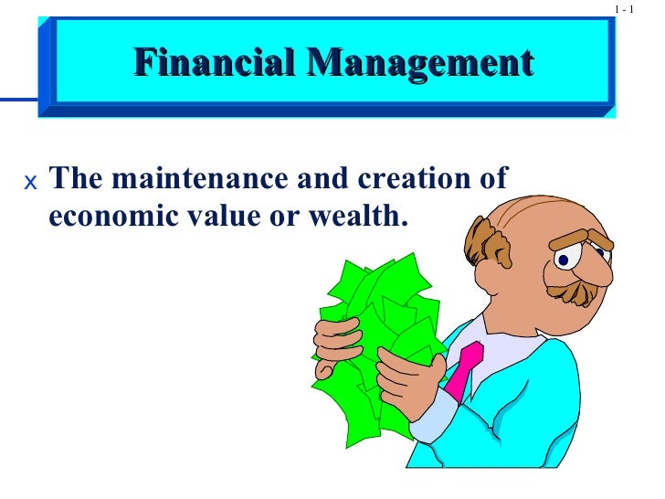 <ul><li>The maintenance and creation of economic value or wealth. </li></ul>Financial Management
