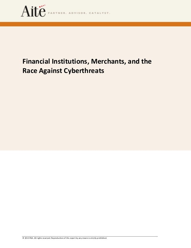 Financial Institutions, Merchants, and the Race Against Cyberthreats  © 2013 RSA. All rights reserved. Reproduction of thi...