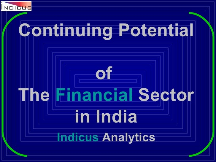 Continuing Potential   of  The  Financial  Sector in India Indicus  Analytics