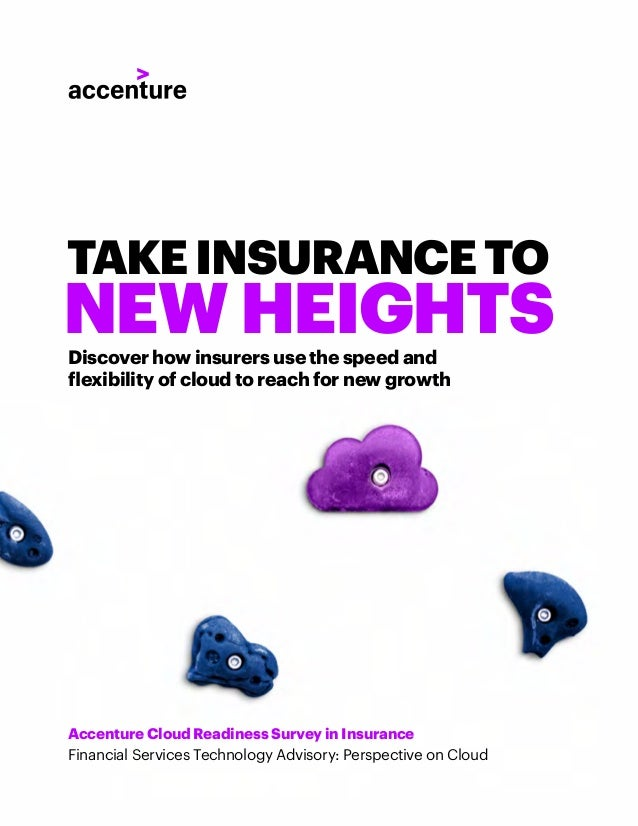 TAKEINSURANCETO NEW HEIGHTSDiscover how insurers use the speed and flexibility of cloud to reach for new growth Accenture ...