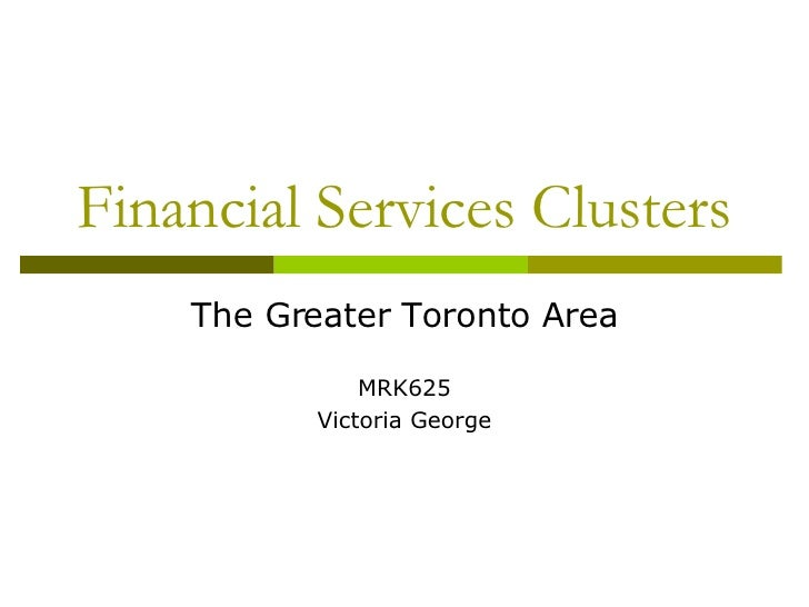 Financial Services Clusters The Greater Toronto Area MRK625 Victoria George