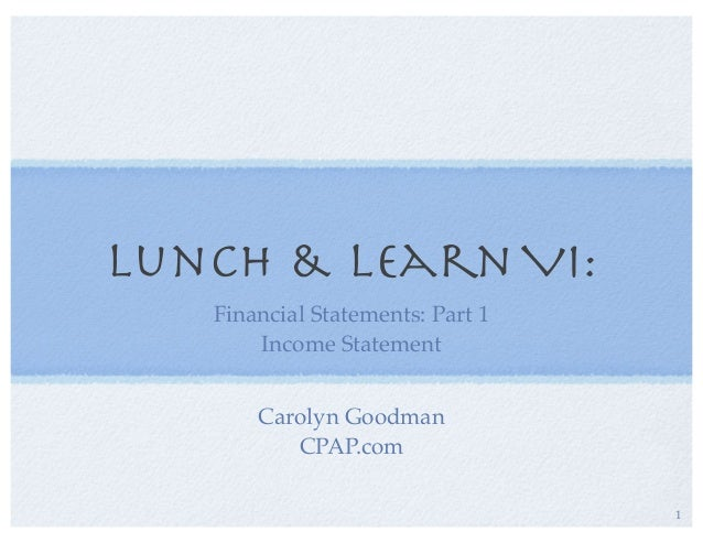 Lunch & LearnVI:Financial Statements: Part 1Income Statement1Carolyn GoodmanCPAP.com
