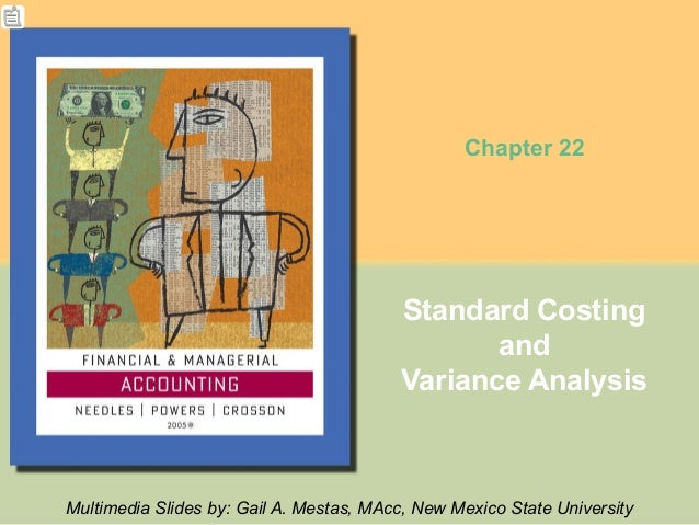 Chapter 22  Standard Costing and Variance Analysis  Multimedia Slides by: Gail A. Mestas, MAcc, New Mexico State Universit...