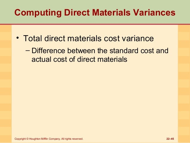 direct material price and quantity variances Direct material price variance is the difference between the actual cost of direct material and the standard cost of quantity purchased or consumed.