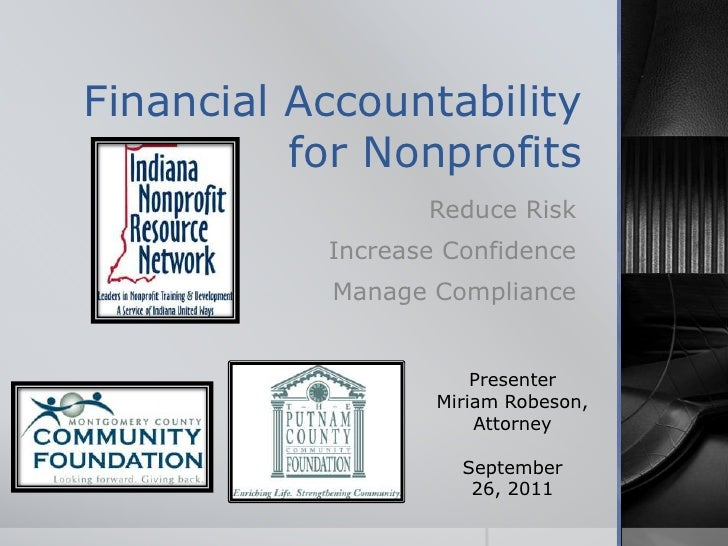 Financial Accountability for Nonprofits<br />Reduce Risk<br />Increase Confidence<br />Manage Compliance<br />Presenter<br...