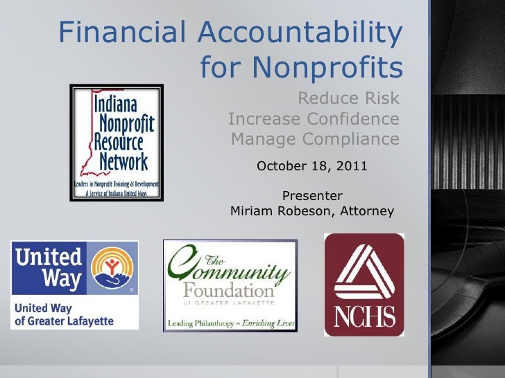 Financial Accountability for Nonprofits<br />Reduce Risk<br />Increase Confidence<br />Manage Compliance<br />October 18, ...