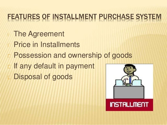 Hire purchase system and installment purchase system features of installment purchase system the agreement platinumwayz