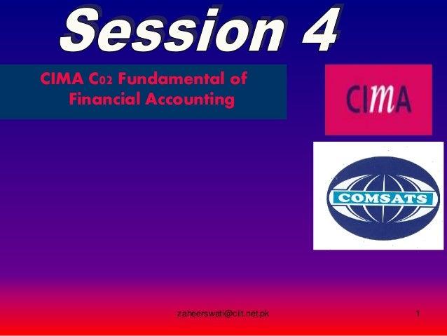 CIMA C02 Fundamental of Financial Accounting zaheerswati@ciit.net.pk 1