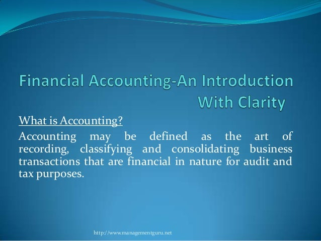 What is Accounting?Accounting may be defined as the art ofrecording, classifying and consolidating businesstransactions th...