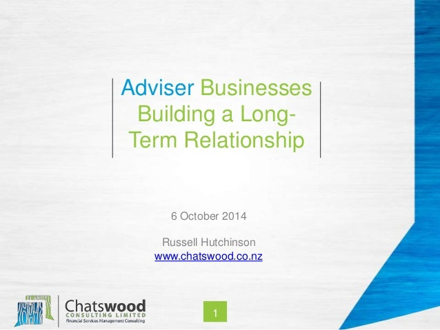 Adviser Businesses  Building a Long-  Term Relationship  6 October 2014  Russell Hutchinson  www.chatswood.co.nz  1