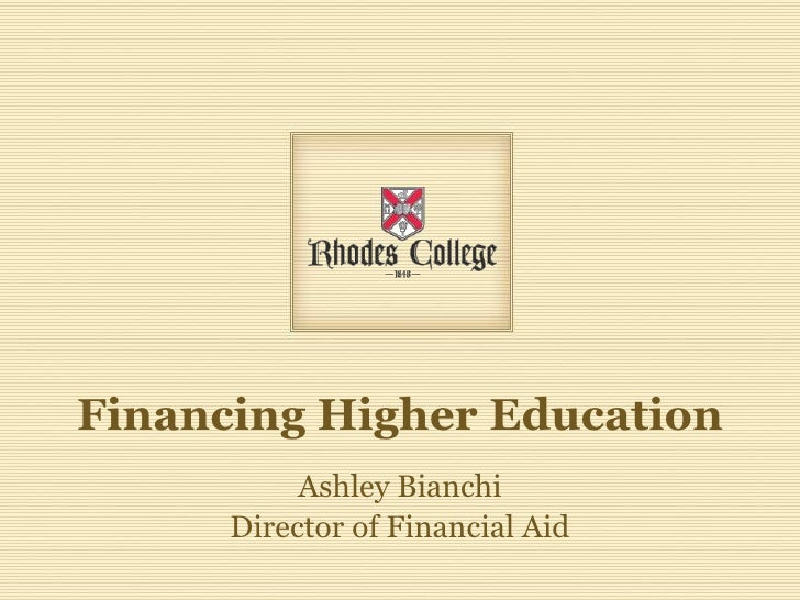Financing Higher Education<br />Ashley Bianchi<br />Director of Financial Aid<br />