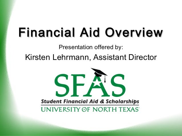 Financial Aid OverviewFinancial Aid Overview Presentation offered by: Kirsten Lehrmann, Assistant Director