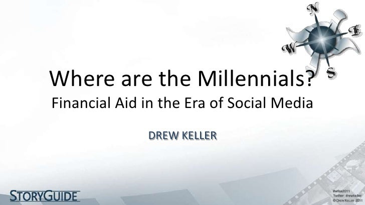 Where are the Millennials?Financial Aid in the Era of Social Media              DREW KELLER