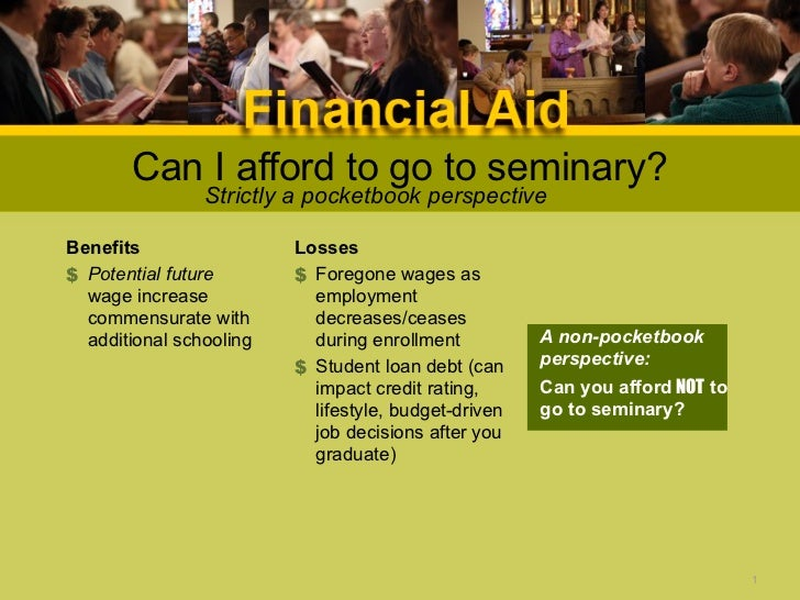 Can I afford to go to seminary?                Strictly a pocketbook perspectiveBenefits                 Losses$ Potential...