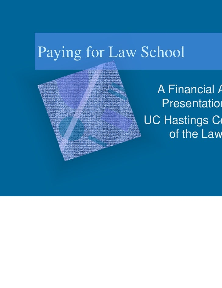 Paying for Law School                 A Financial Aid                  Presentation,               UC Hastings College    ...