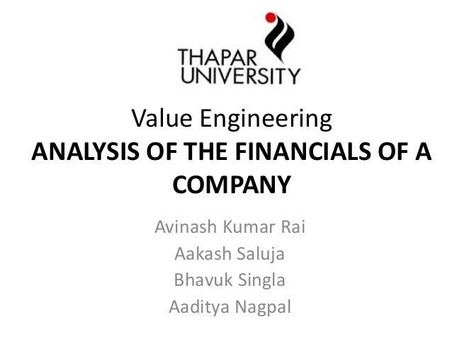 Value Engineering ANALYSIS OF THE FINANCIALS OF A COMPANY Avinash Kumar Rai Aakash Saluja Bhavuk Singla Aaditya Nagpal