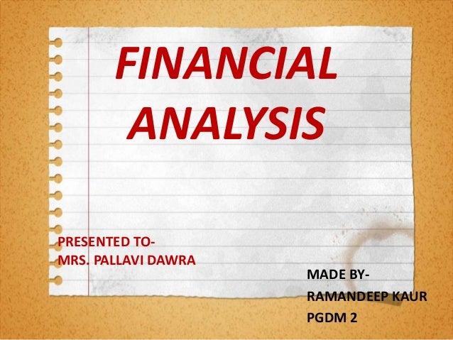 FINANCIAL ANALYSIS MADE BY- RAMANDEEP KAUR PGDM 2 PRESENTED TO- MRS. PALLAVI DAWRA