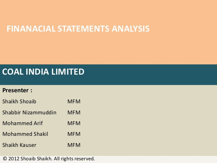 FINANACIAL STATEMENTS ANALYSISCOAL INDIA LIMITEDPresenter :Shaikh Shoaib                MFMShabbir Nizammuddin          MF...