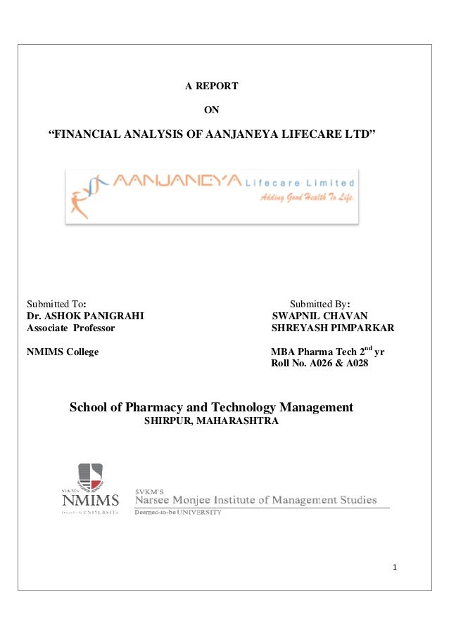 """FINANCIAL ANALYSIS OF Submitted To: Dr. ASHOK PANIGRAHI Associate Professor NMIMS College School of Pharm SHIRPUR, MAHARA..."