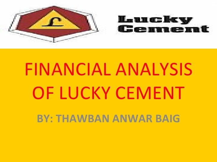 FINANCIAL ANALYSIS OF LUCKY CEMENT BY: THAWBAN ANWAR BAIG