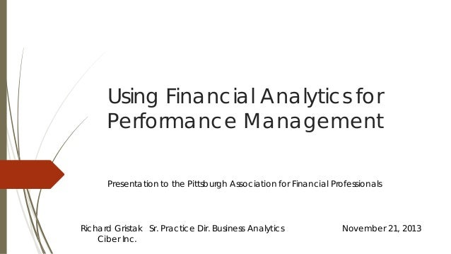 Using Financial Analytics for Performance Management Presentation to the Pittsburgh Association for Financial Professional...