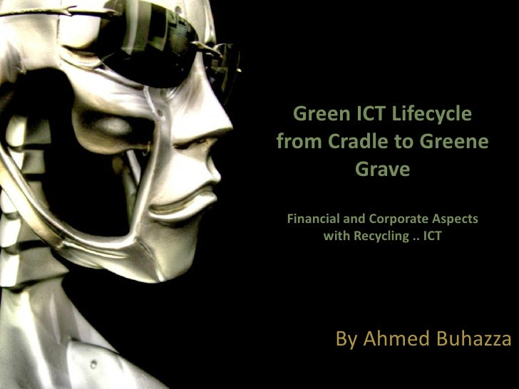Green ICT Lifecyclefrom Cradle to Greene        Grave Financial and Corporate Aspects       with Recycling .. ICT        B...