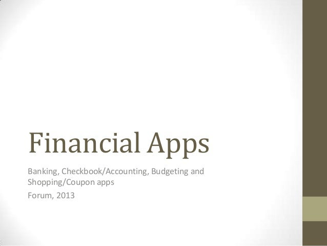 Financial Apps Banking, Checkbook/Accounting, Budgeting and Shopping/Coupon apps Forum, 2013
