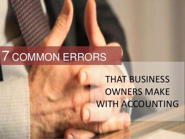 THAT BUSINESS OWNERS MAKE WITH ACCOUNTING 7 COMMON ERRORS