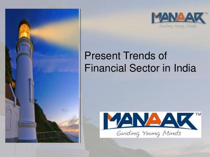 Present Trends ofFinancial Sector in India