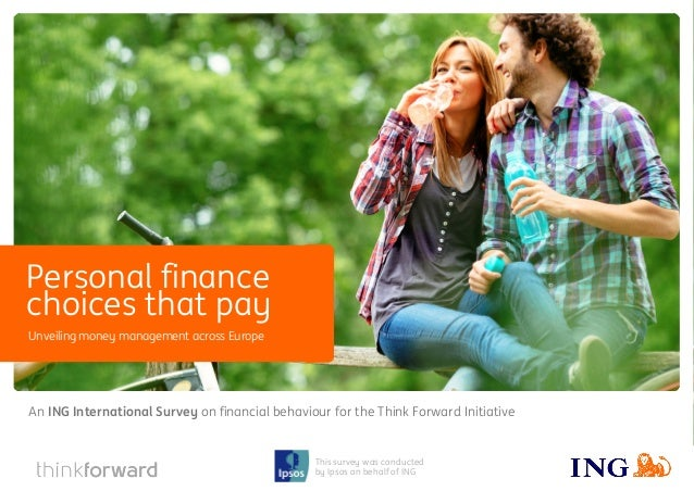 1 This survey was conducted by Ipsos on behalf of ING An ING International Survey on financial behaviour for the Think For...