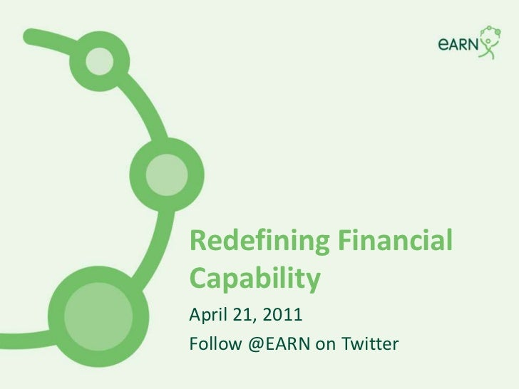 Redefining Financial Capability<br />April 21, 2011<br />Follow @EARN on Twitter<br />