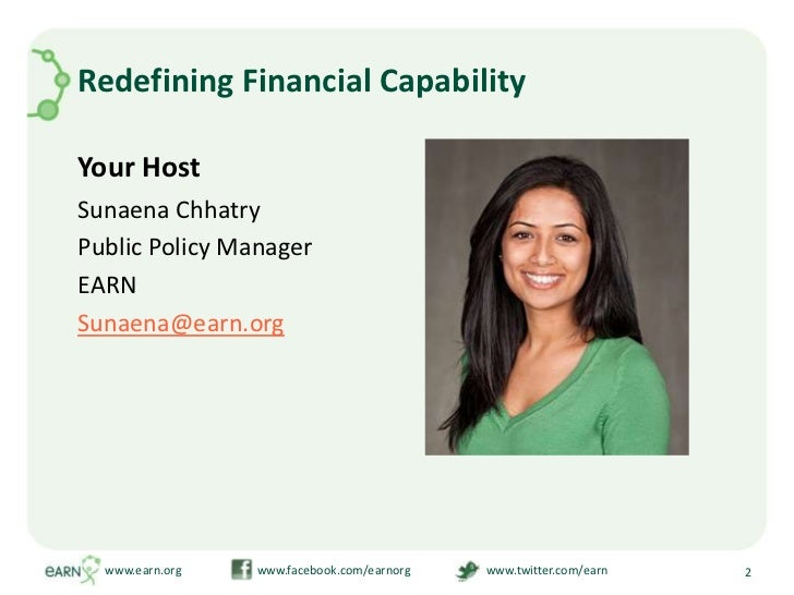 Redefining Financial Capability<br />Your Host<br />Sunaena Chhatry<br />Public Policy Manager<br />EARN<br />Sunaena@ear...
