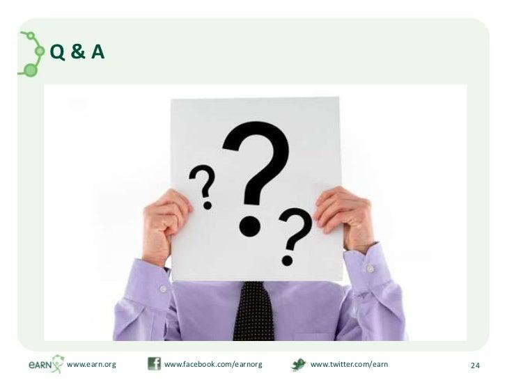 Q & A<br />www.earn.org                         www.facebook.com/earnorg                         www.twitter.com/earn<br /...