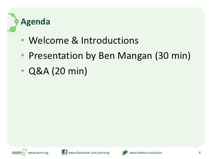 Agenda<br />Welcome & Introductions<br />Presentation by Ben Mangan (30 min)<br />Q&A (20 min)<br />www.earn.org        ...