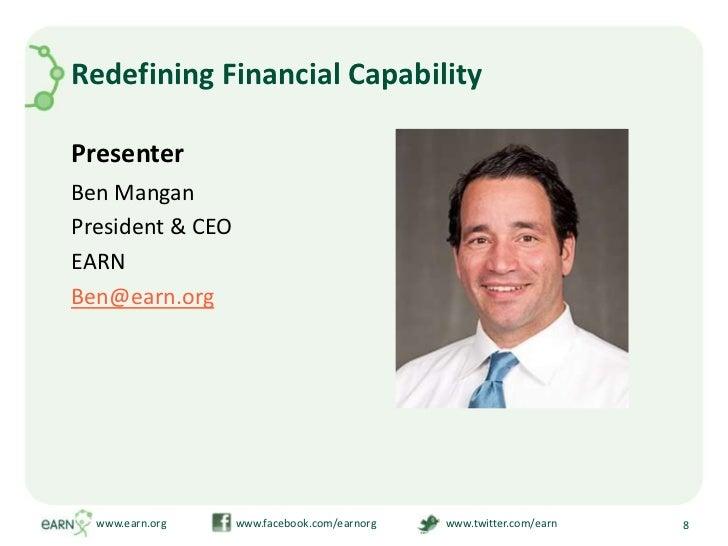 Redefining Financial Capability<br />Presenter<br />Ben Mangan<br />President & CEO <br />EARN<br />Ben@earn.org<br />www....