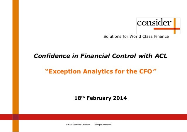 © 2014 Consider Solutions All rights reserved. Solutions for World Class Finance Confidence in Financial Control with ACL ...
