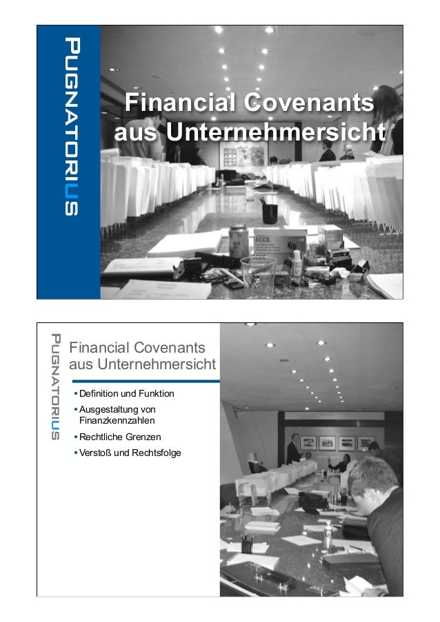 Financial Covenants         aus UnternehmersichtFinancial Covenantsaus Unternehmersicht• Definition und Funktion• Ausgesta...