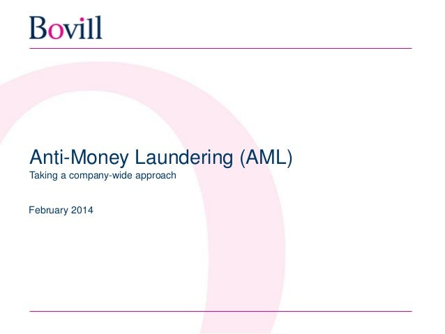 Anti-Money Laundering (AML) Taking a company-wide approach February 2014