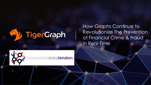 How Graphs Continue to Revolutionize The Prevention of Financial Crime & Fraud in Real-Time