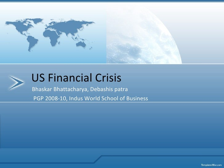 Bhaskar Bhattacharya, Debashis patra PGP 2008-10, Indus World School of Business US Financial Crisis