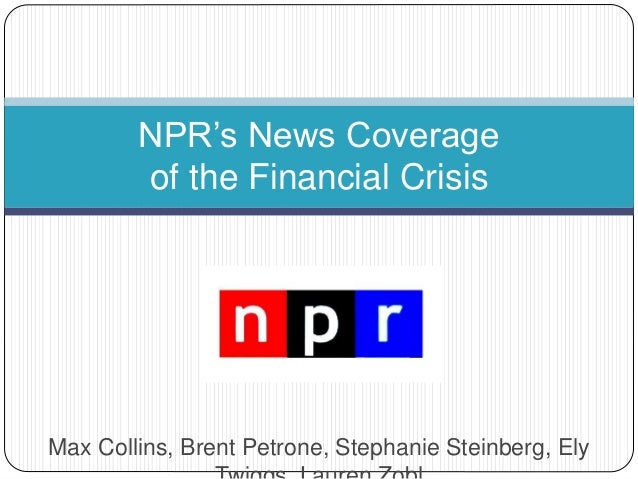 Max Collins, Brent Petrone, Stephanie Steinberg, Ely NPR's News Coverage of the Financial Crisis