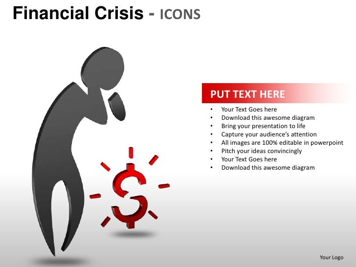 Financial Crisis - ICONS                           PUT TEXT HERE                           •   Your Text Goes here        ...